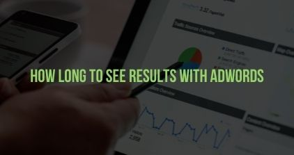 How Long To See Results With Adwords