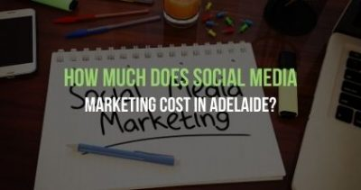 How Much Does Social Media Marketing Cost in Adelaide
