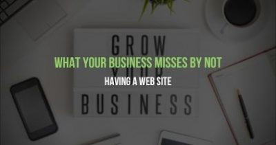 What Your Business Misses by Not Having a Web Site