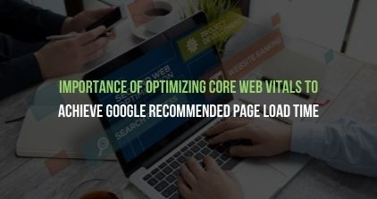 Importance Of Optimizing Core Web Vitals To Achieve Google Recommended Page Load Time